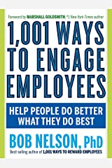 1,001 Ways to Engage Employees: Help People Do Better What They Do Best Kindle Edition