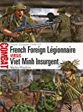 French Foreign Légionnaire vs Viet Minh Insurgent: North Vietnam 1948–52 (Combat Book 36)