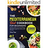 The Mediterranean Diet Cookbook for Beginners : 1000 Easy, Healthy, and Flavorful Mediterranean Recipes for Everyday Cooking