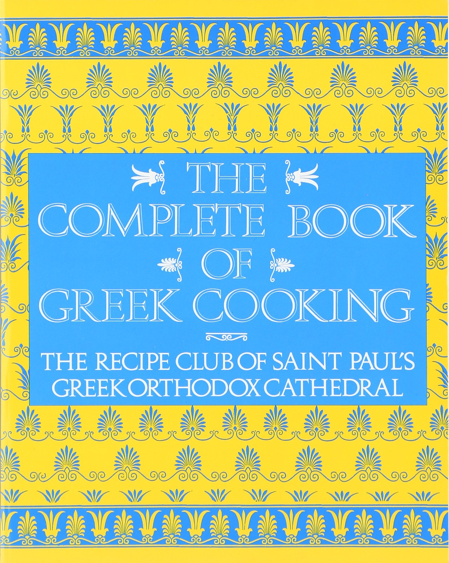 The Complete Book of Greek Cooking: The Recipe Club of St. Paul's Orthodox  Cathedral Paperback – June 5, 1991