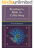 Reading the Bible the Celtic Way: The Peacock's Tail Feathers (Celtic Bible Commentary)