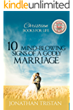 10 MIND-BLOWING SIGNS OF A GODLY MARRIAGE: 10 Musts For A Holy And Everlasting Marriage. (Christian Books For Life Book 7)
