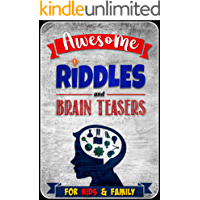 Awesome Riddles and Brain Teasers for Kids and Family: 200+ Riddles, Trick Questions and Brain Teasers for Kids - Ages 6-8 9-12