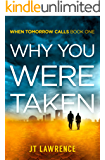 Why You Were Taken: A Futuristic Thriller (When Tomorrow Calls Book 1)