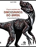 O guia completo dos dinossauros do Brasil