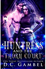 Huntress and the Thorn Court: An Urban Fantasy Shifter Romance (The World of the Hunter Order Book 1) Kindle Edition