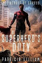 A Superhero's Duty (Heroes of Corvus Book 1) Kindle Edition