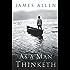 As a Man Thinketh -- Original 1902 Edition