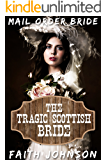 Mail Order Bride: The Tragic Scottish Bride: Clean and Wholesome Western Historical Romance (New World Brides Book 5)