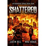 Shattered: The Aftershocks Series Book 4: (A Post-Apocalyptic Survival Thriller)