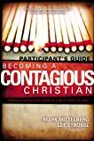 Becoming a Contagious Christian: Six Sessions on Communicating Your Faith in a Style That Fits You (Participant's Guide)