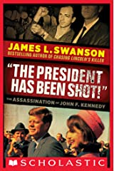 """""""The President Has Been Shot!"""": The Assassination of John F. Kennedy Kindle Edition"""