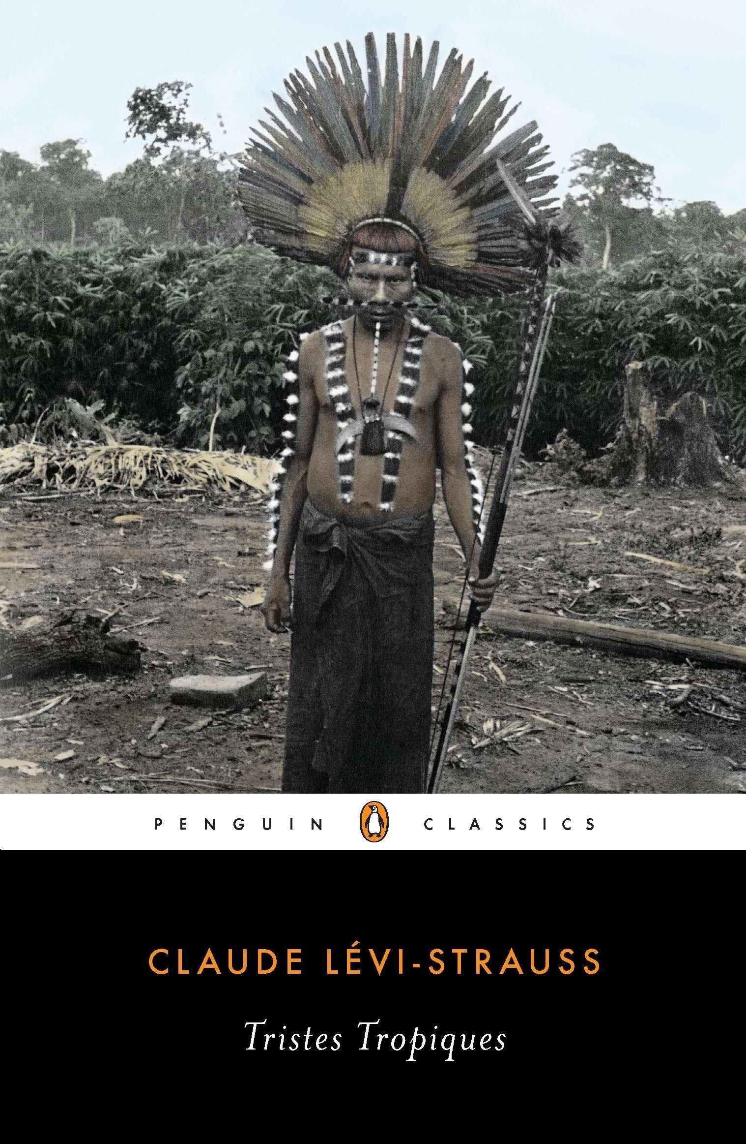 Tristes Tropiques Penguin Classics Levi Strauss Claude Weightman John Weightman Doreen Wilcken Patrick 9780143106258 Amazon Com Books