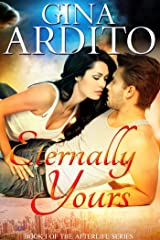 Eternally Yours (The Afterlife Series Book 1) Kindle Edition
