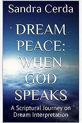 DREAM PEACE: When God Speaks: A Scriptural Journey on Dream Interpretation Kindle Edition