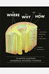 The Where, the Why, and the How: 75 Artists Illustrate Wondrous Mysteries of Science Hardcover