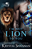 I'm Not Lion To You: Soulmate Shifters World (Soulmate Shifters in Mystery, Alaska Book 2)