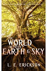 The World Between Earth & Sky Kindle Edition