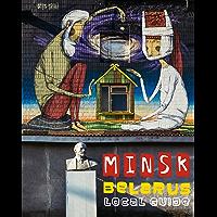 MINSK, BELARUS. LOCAL GUIDE (1) (English Edition)