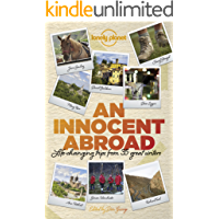 An Innocent Abroad: Life-changing Trips from 35 Great Writers (Lonely Planet Travel Literature)