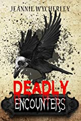 Deadly Encounters: An anthology Kindle Edition