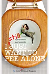 I STILL Just Want to Pee Alone: I Just Want to Pee Alone Book #3 Kindle Edition