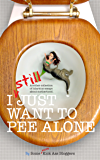 I STILL Just Want to Pee Alone: I Just Want to Pee Alone Book #3