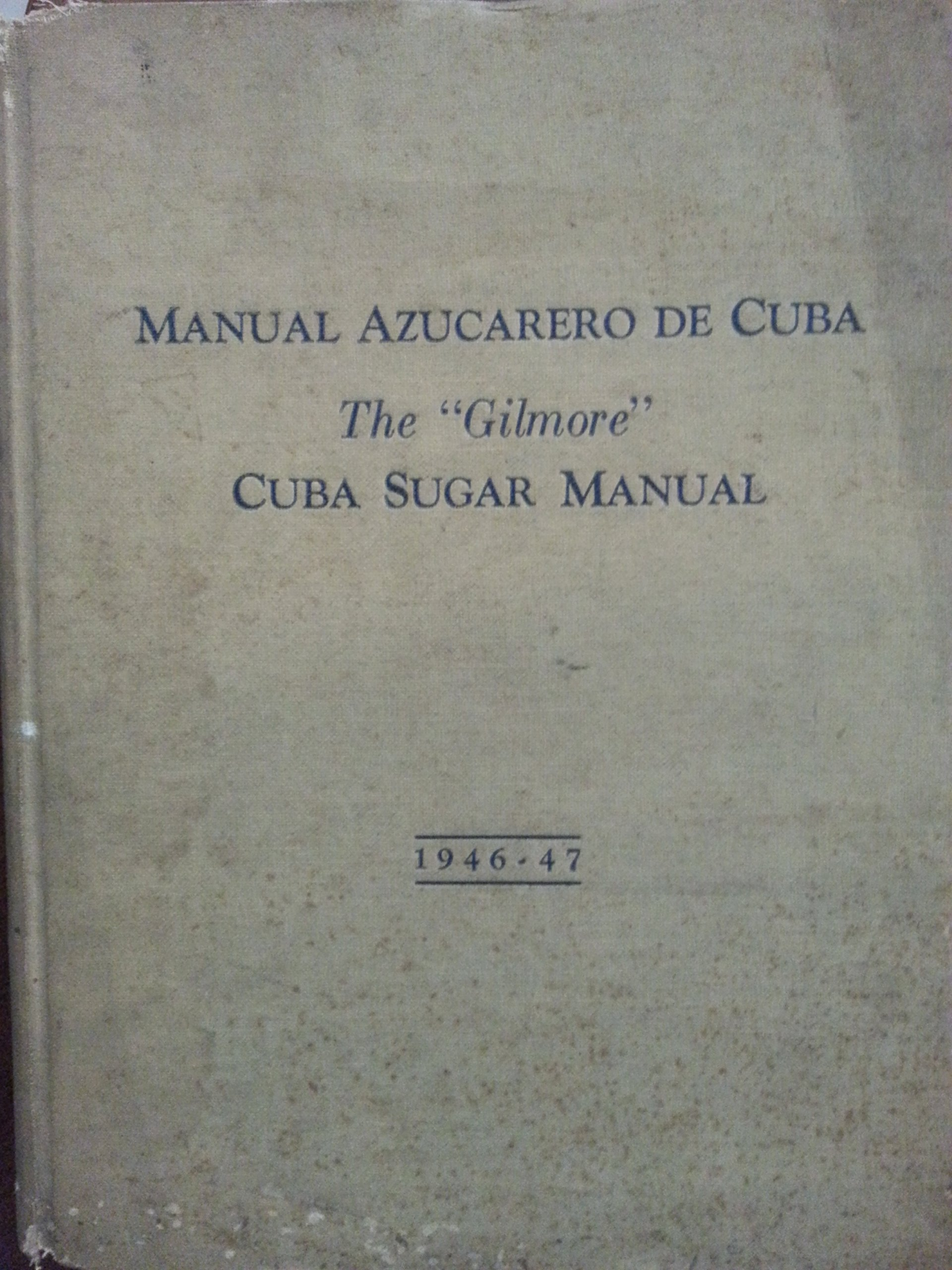 Manual azucarero de cuba,the gilmore,cuba sugar manual,1946-1947,bilingual edition,english ans spanish. Hardcover – 1947