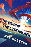 The Curse of the Lifewalker: A Short Story