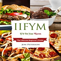 IIFYM: If It Fits Your Macro: The Ultimate Beginner's Guide