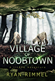 Village of Noobtown: Noobtown Book 2 (A LitRPG Adventure) (English Edition)