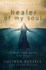 Healer of My Soul - Christian Counseling Memoirs: Through Deep Waters with Jesus (English Edition) eBook Kindle