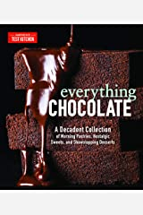 Everything Chocolate: A Decadent Collection of Morning Pastries, Nostalgic Sweets, and Showstopping Desserts Kindle Edition