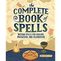 The Complete Book of Spells: Wiccan Spells for Healing, Protection, and Celebration (English Edition)