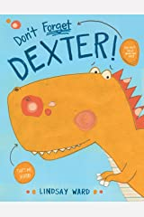 Don't Forget Dexter! (Dexter T. Rexter Book 1) Kindle Edition
