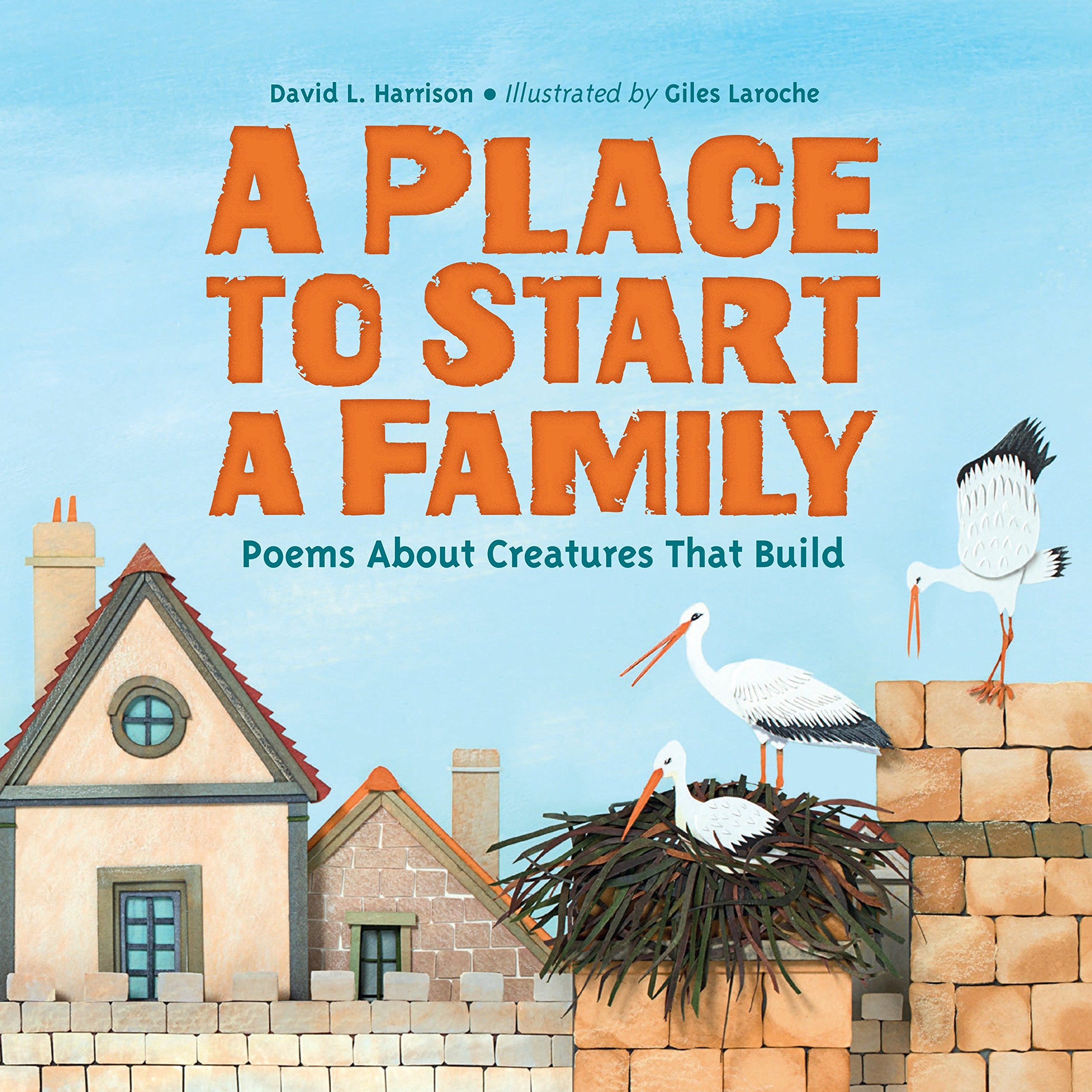 A Place to Start a Family: Poems About Creatures That Build: David L ...