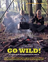Go Wild!: 101 Things To Do Outdoors Before You