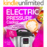 Electric Pressure Cooker: Superfast Pressure Cooker Recipes - Healthy, Delicious, Quick and Easy Meals (Nutrition Facts, Intant Pot, One Pot, Power Pressure)