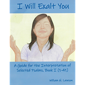 I Will Exalt You: A Guide for the Interpretation of Selected Psalms, Book I (1-41)