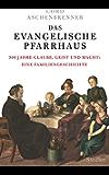 Das evangelische Pfarrhaus: 300 Jahre Glaube, Geist und Macht: Eine Familiengeschichte