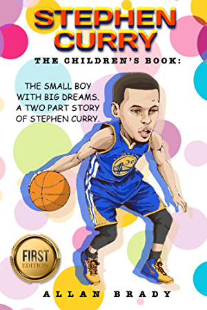 Stephen Curry: The Children�s Book: The Small Boy with Big dreams. A Two Part Story of Stephen Curry: (Stephen Curry; Kobe Bryant; Lebron James; Michael Jordan; Basketball; Athlete; NBA)