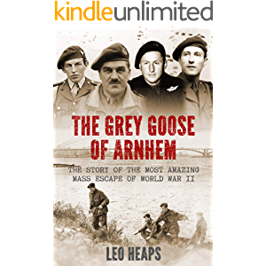 The Grey Goose of Arnhem: The Story of the Most Amazing Mass Escape of World War II (Major Battles of World War Two)