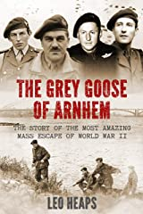 The Grey Goose of Arnhem: The Story of the Most Amazing Mass Escape of World War II Kindle Edition