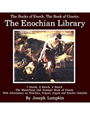 The Books of Enoch, The Book of Giants: The Enochian Library: 1 Enoch, 2 Enoch, 3 Enoch, The Manichean and Aramaic Book of Giants, with Information on Watchers, Grigori, Angels and Enoch's Calendar