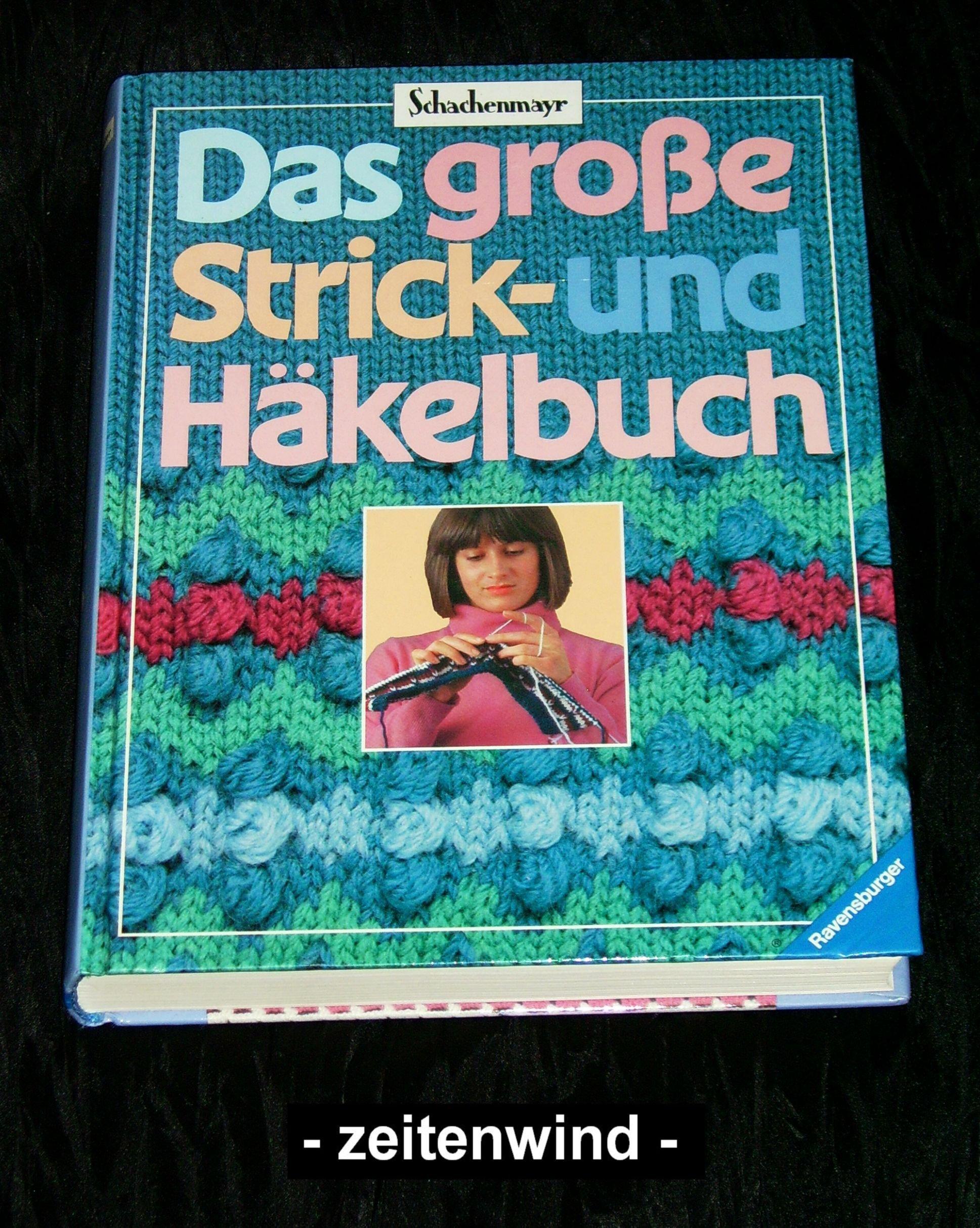 Das große Strick- und Häkelbuch. Ein vollständiger Lehrgang mit ...