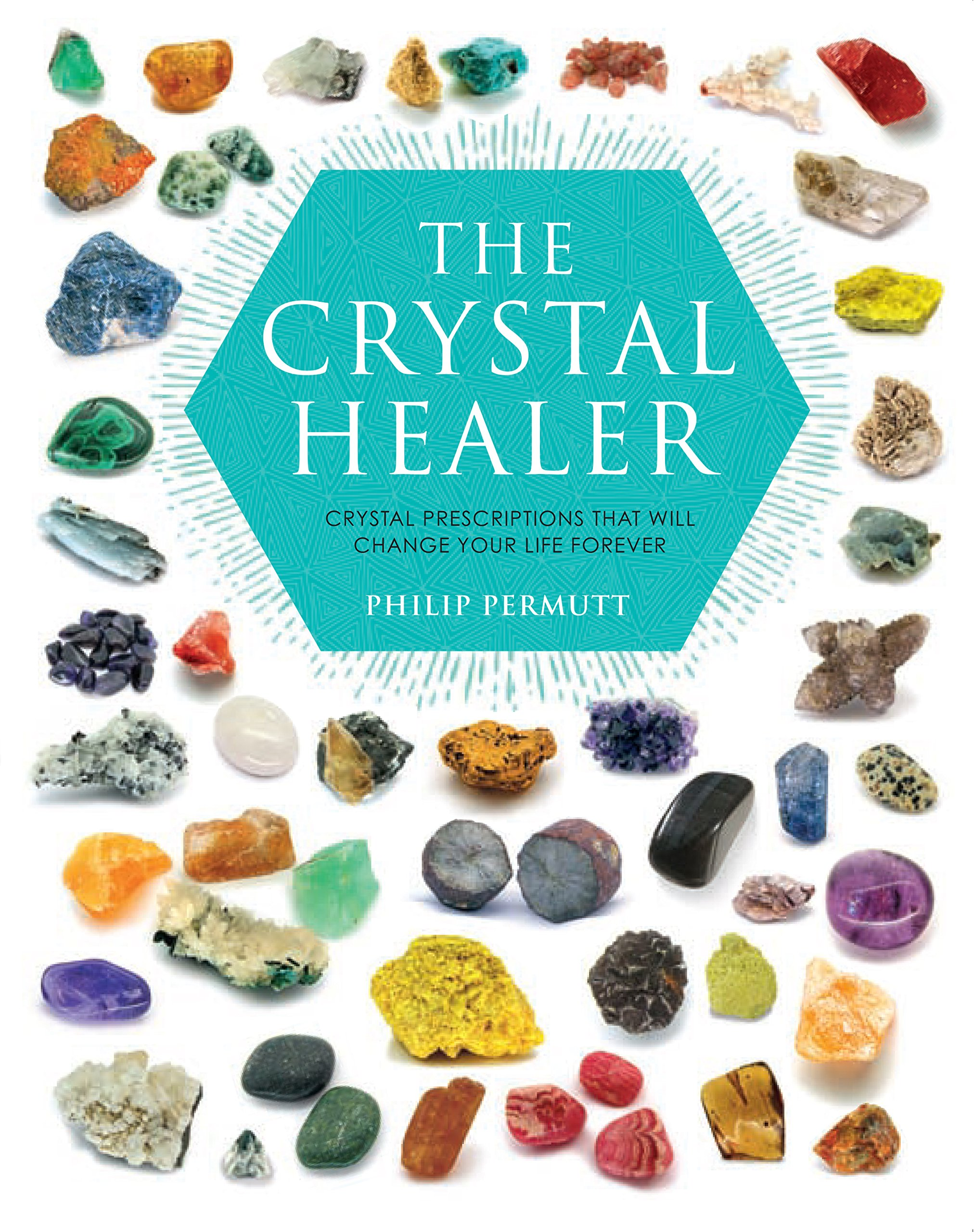 The Crystal Healer: Crystal prescriptions that will change your life