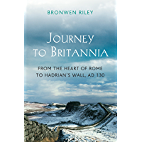 Journey to Britannia: From the Heart of Rome to Hadrian's Wall, AD 130 (English Edition)