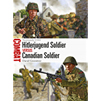 Hitlerjugend Soldier vs Canadian Soldier: Normandy 1944 (Combat Book 34)