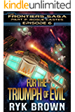 """Ep.#6 - """"For the Triumph of Evil"""" (The Frontiers Saga - Part 2: Rogue Castes) (English Edition)"""