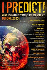 I Predict: What 12 Global Experts Believe You Will See Before 2025! Paperback